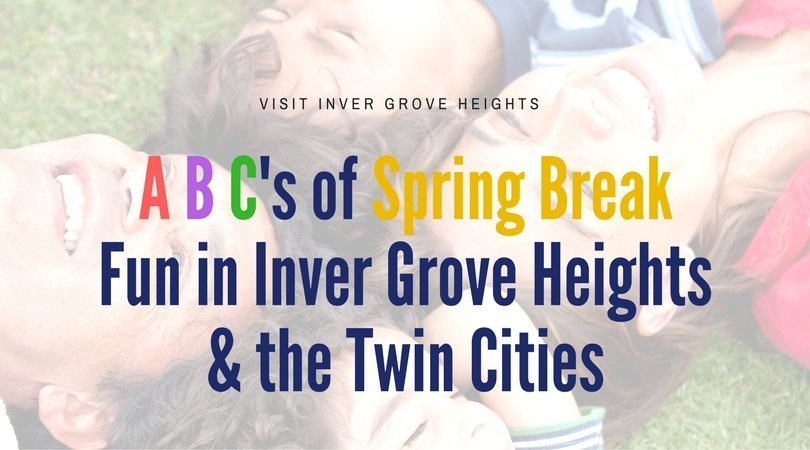 A B C's of Spring Break fun in Inver Grove Heights and the Twin Cities